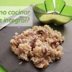 ¿Cómo cocinar Arroz integral? Receta