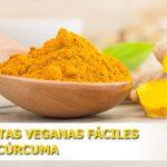 7 recetas veganas fáciles y rápidas con cúrcuma