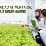 Lo que hay que saber sobre la seguridad alimentaria